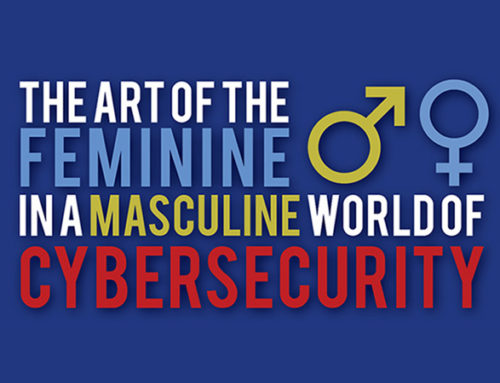 The Art of the Feminine in a Masculine World of Cybersecurity